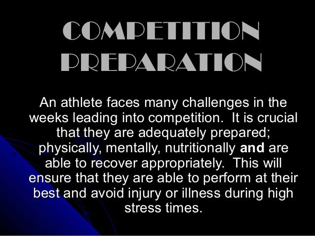 COMPETITIONCOMPETITION PREPARATIONPREPARATION An athlete faces many challenges in theAn athlete faces many challenges in t...