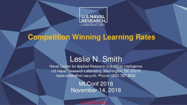 Competition Winning Learning Rates Leslie N. Smith Naval Center for Applied Research in Artificial Intelligence US Naval R...