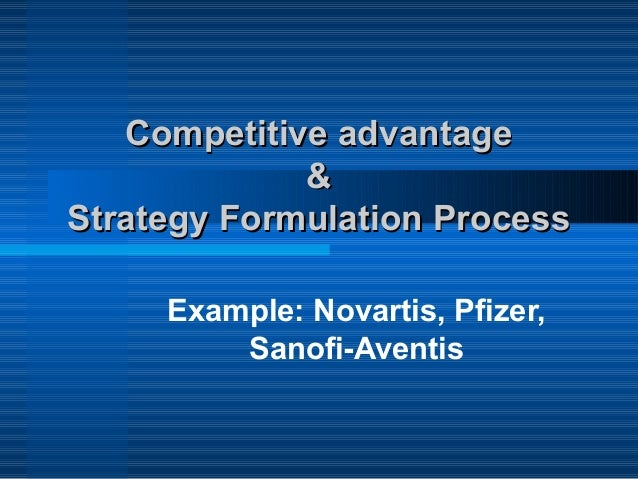 Competitive advantageCompetitive advantage && Strategy Formulation ProcessStrategy Formulation Process Example: Novartis, ...