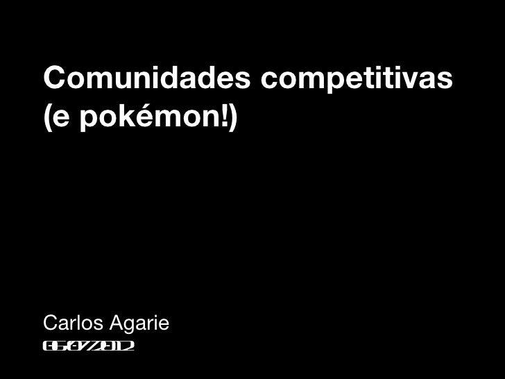 Comunidades competitivas(e pokémon!)Carlos Agarie0 /72 1 60 /0 2
