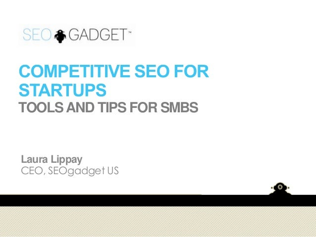 TOOLS AND TIPS FOR SMBS  Laura Lippay CEO, SEOgadget US
