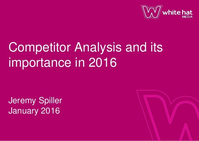 Competitor Analysis and its importance in 2016 Jeremy Spiller January 2016