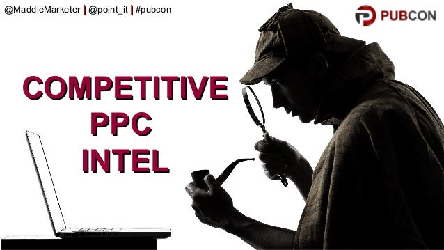 #pubcon COMPETITIVECOMPETITIVE PPCPPC INTELINTEL @MaddieMarketer    @point_it    #pubcon