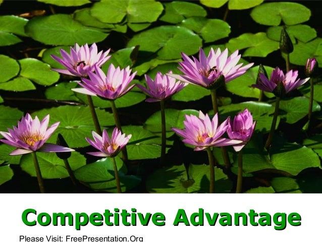 Please Visit: FreePresentation.Org Competitive AdvantageCompetitive Advantage
