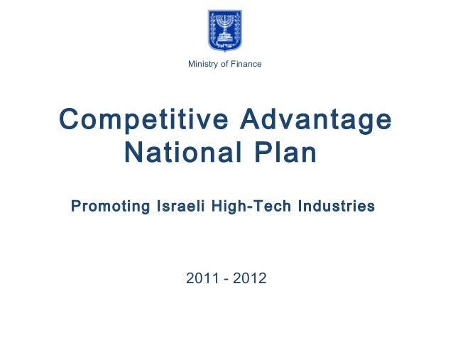 Promoting Israeli High-Tech Industries 2011 - 2012 Competitive Advantage National Plan ‫האוצר‬ ‫משרד‬ Ministry of Finance