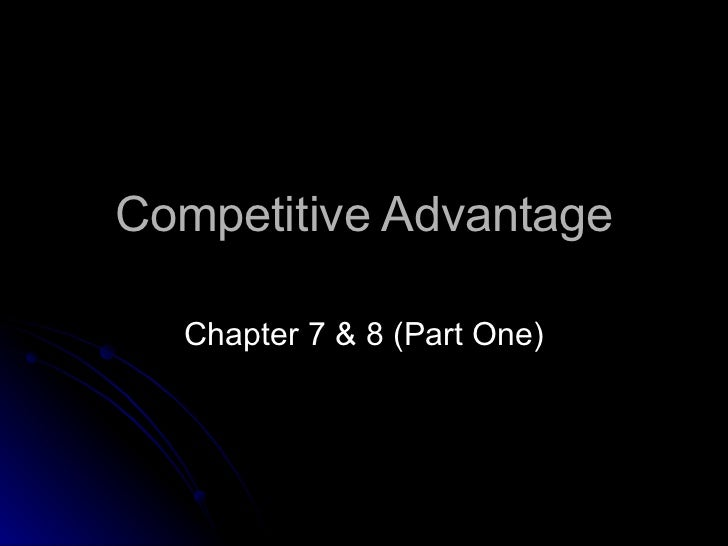 Competitive Advantage Chapter 7 & 8 (Part One)