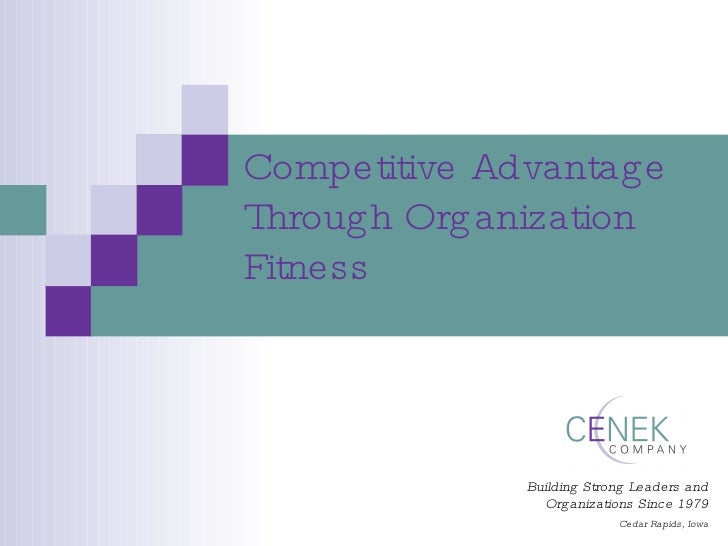 Competitive Advantage Through Organization Fitness Building Strong Leaders and Organizations Since 1979 Cedar Rapids, Iowa