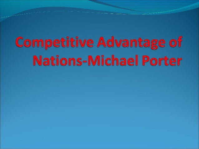 porters diamond competitive advantage of nations Michael porter is the author of 18 books and numerous articles including competitive strategy, competitive advantage, competitive advantage of nations.