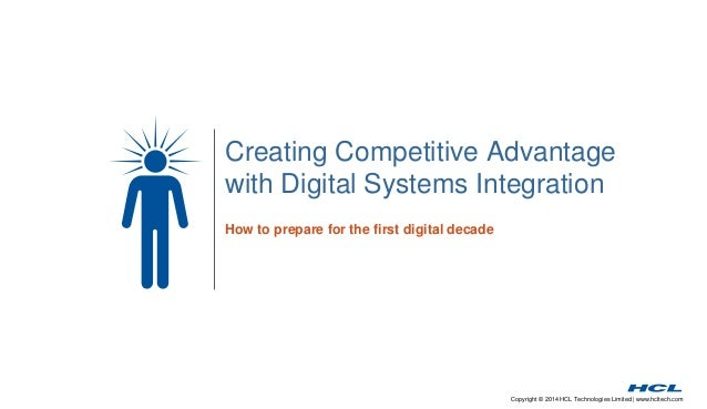 Creating Competitive Advantage  with Digital Systems Integration  Copyright © 2014 HCL Technologies Limited | www.hcltech....