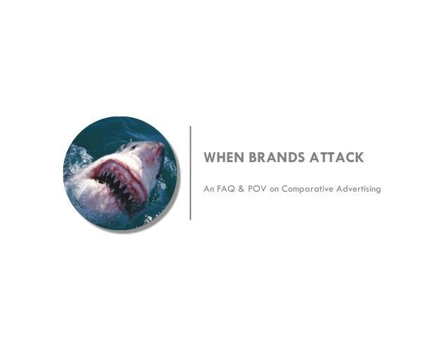 WHEN BRANDS ATTACK An FAQ & POV on Comparative Advertising
