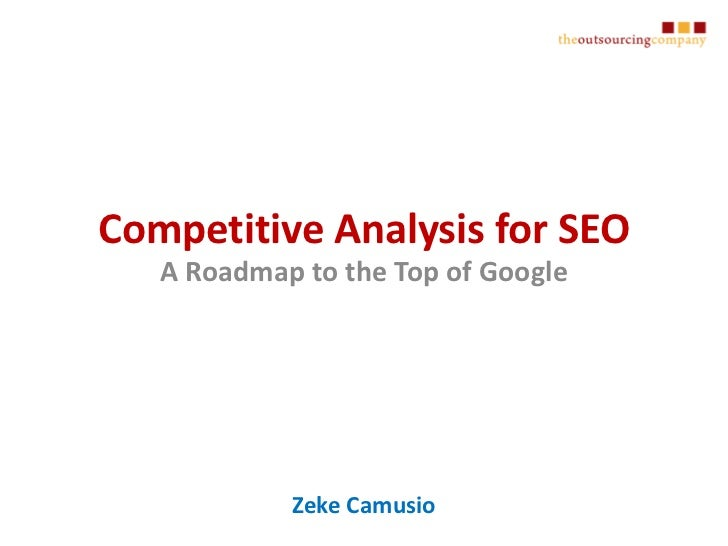 A Roadmap to the Top of Google<br />Competitive Analysis for SEO<br />Zeke Camusio<br />
