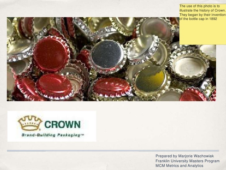 The use of this photo is to illustrate the history of Crown. They began by their invention of the bottle cap in 1892 <br /...