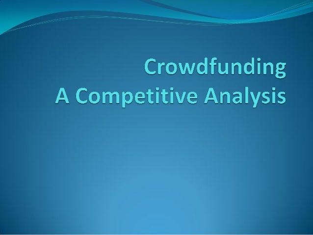 Crowdfunding – US, Europe Business successProductFeatures KickStarter Fundable SeedInvest EarlyShares RocketHub CrowdFunde...
