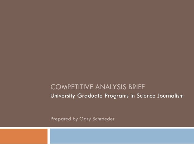 COMPETITIVE ANALYSIS BRIEF University Graduate Programs in Science Journalism Prepared by Gary Schroeder
