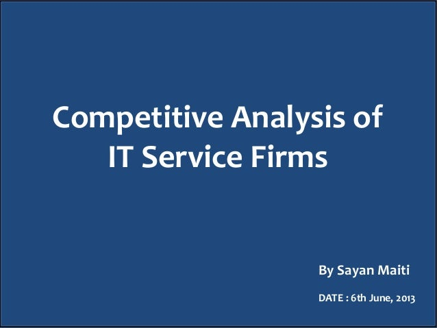 Competitive Analysis of IT Service Firms By Sayan Maiti DATE : 6th June, 2013