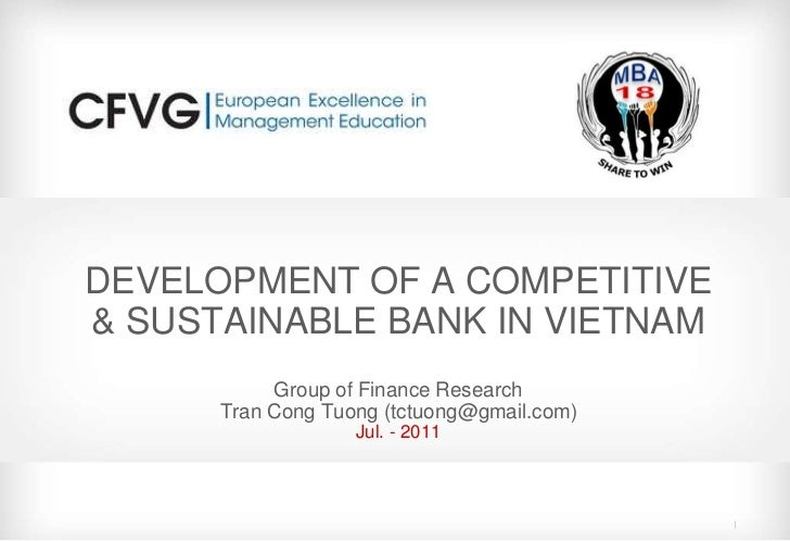 DEVELOPMENT OF A COMPETITIVE& SUSTAINABLE BANK IN VIETNAM           Group of Finance Research      Tran Cong Tuong (tctuon...