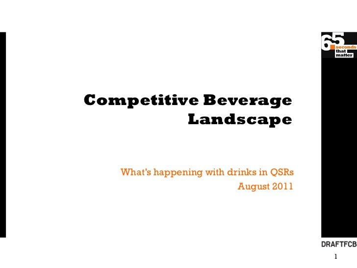 Competitive Beverage          Landscape   What's happening with drinks in QSRs                           August 2011      ...