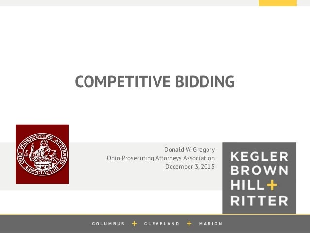 z COMPETITIVE BIDDING Donald W. Gregory Ohio Prosecuting Attorneys Association December 3, 2015