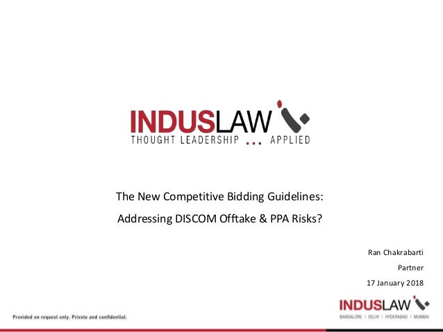 The New Competitive Bidding Guidelines: Addressing DISCOM Offtake & PPA Risks? Ran Chakrabarti Partner 17 January 2018