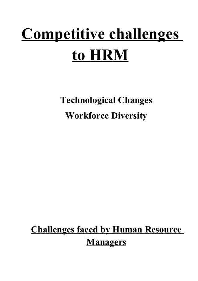 hrm challenge Hrm challenges controlling international operations and routines while implementing polices in different countries causes critical issues the diverse culture has caused high level of complexity in managing the resources as per the local environment.