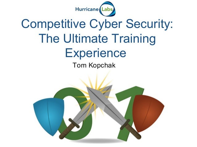 Tom KopchakCompetitive Cyber Security:The Ultimate TrainingExperience