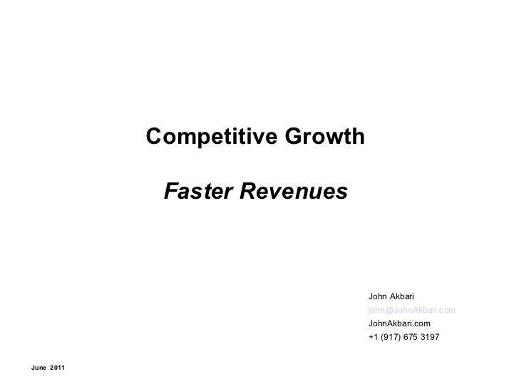 Competitive Growth Faster Revenues John Akbari [email_address]   JohnAkbari.com +1 (917) 675 3197 June  2011