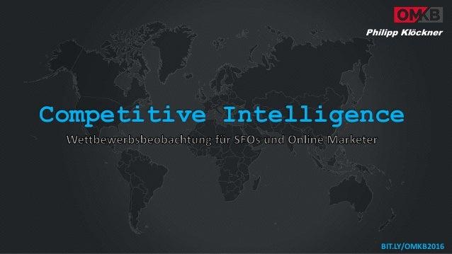 Competitive Intelligence BIT.LY/OMKB2016 Philipp Klöckner