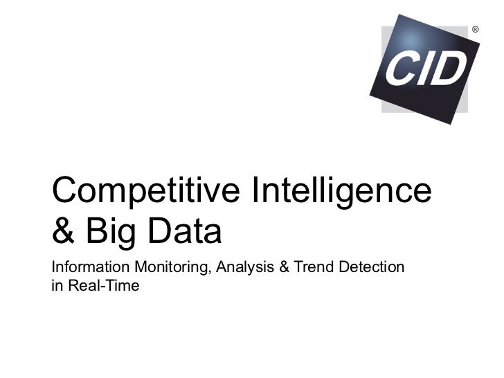 Competitive Intelligence& Big DataInformation Monitoring, Analysis & Trend Detectionin Real-Time