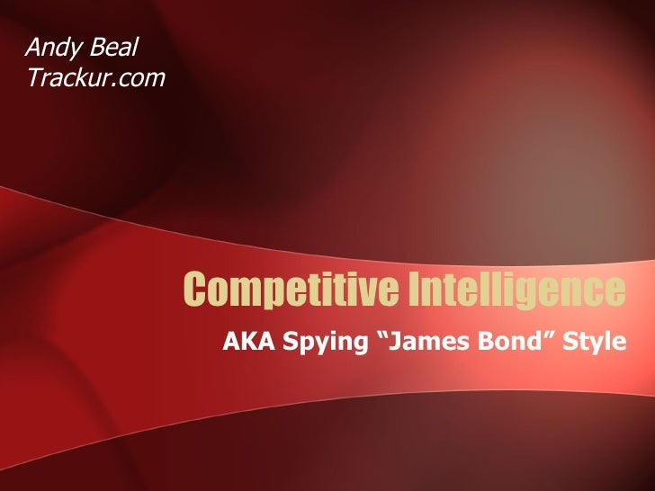 """Competitive Intelligence AKA Spying """"James Bond"""" Style Andy Beal Trackur.com"""