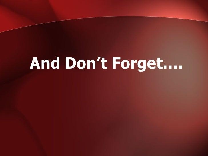 <ul><li>And Don't Forget…. </li></ul>