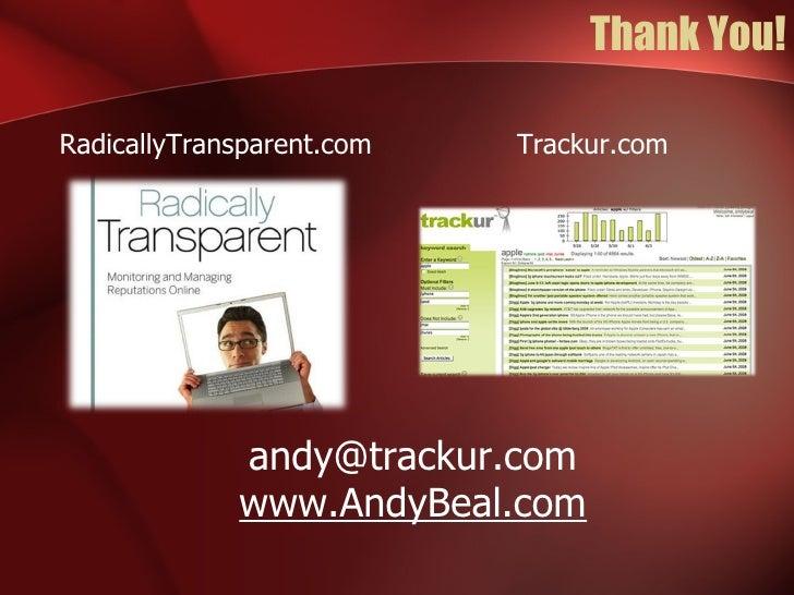 Thank You! [email_address] www.AndyBeal.com RadicallyTransparent.com Trackur.com