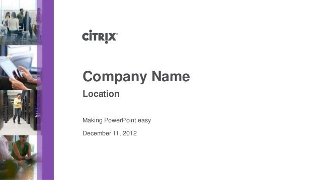 December 11, 2012Company NameMaking PowerPoint easyLocation