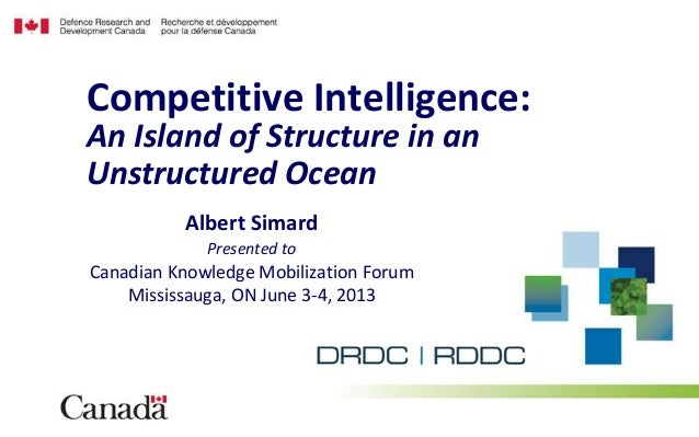 Albert SimardPresented toCanadian Knowledge Mobilization ForumMississauga, ON June 3-4, 2013Competitive Intelligence:An Is...
