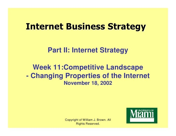 Internet Business Strategy        Part II: Internet Strategy    Week 11:Competitive Landscape - Changing Properties of the...