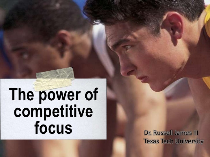 The power of competitive focus<br />Dr. Russell James III<br />Texas Tech University<br />