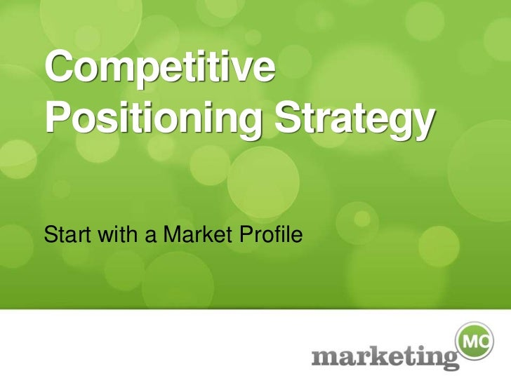 Competitive Positioning Strategy<br />Start with a Market Profile<br />