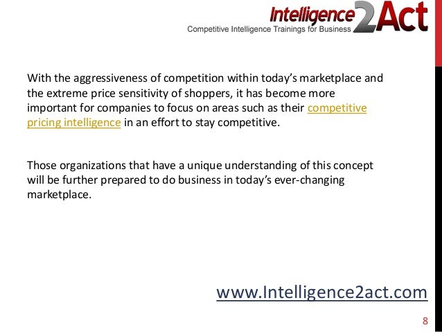 e978e9008a4 ... 8. www.Intelligence2act.comWith the aggressiveness of competition  within today s marketplace andthe extreme price ...