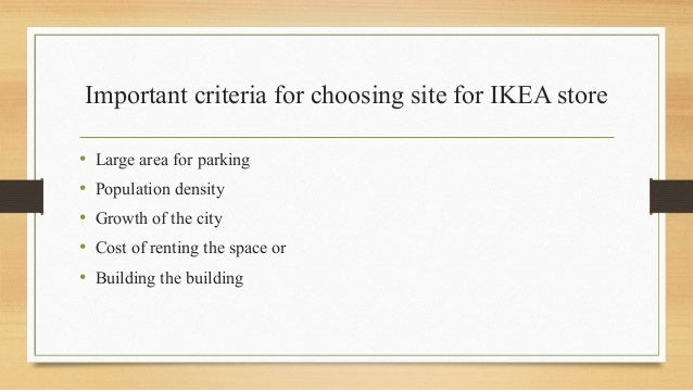 Important criteria for choosing site for IKEA store • Large area for parking • Population density • Growth of the city • C...