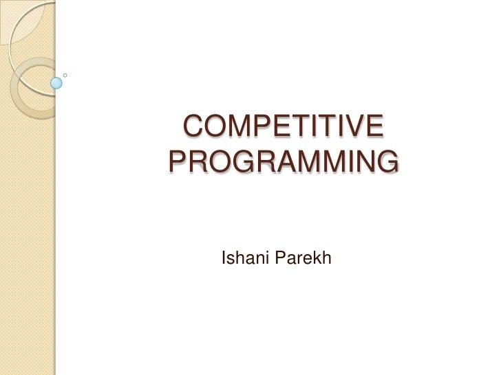 COMPETITIVE PROGRAMMING<br />Ishani Parekh<br />