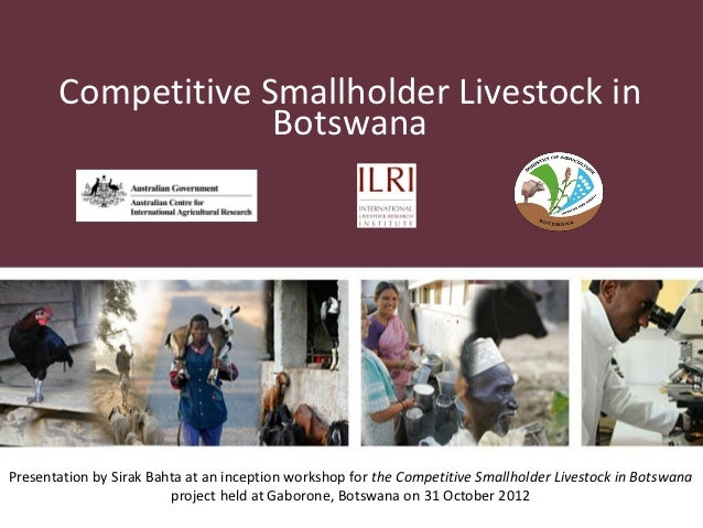 Competitive Smallholder Livestock in                    BotswanaPresentation by Sirak Bahta at an inception workshop for t...