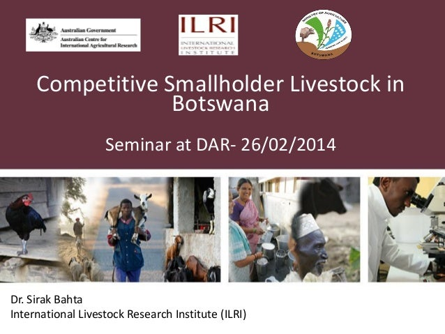 Competitive Smallholder Livestock in Botswana Seminar at DAR- 26/02/2014 Dr. Sirak Bahta International Livestock Research ...