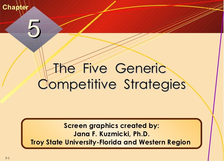 Chapter      5              The Five Generic            Competitive Strategies                    Screen graphics created ...