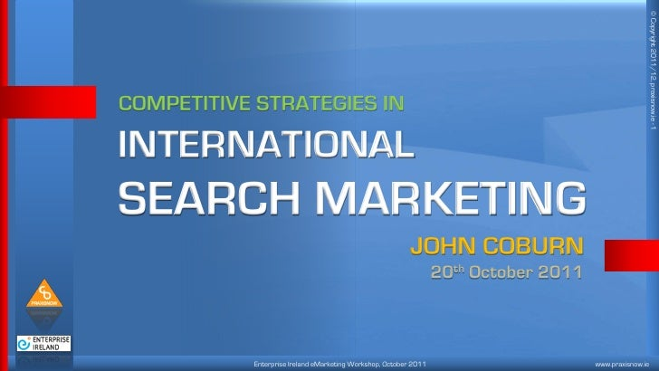 © Copyright 2011/12, praxisnow.ie - 1COMPETITIVE STRATEGIES ININTERNATIONALSEARCH MARKETING                               ...