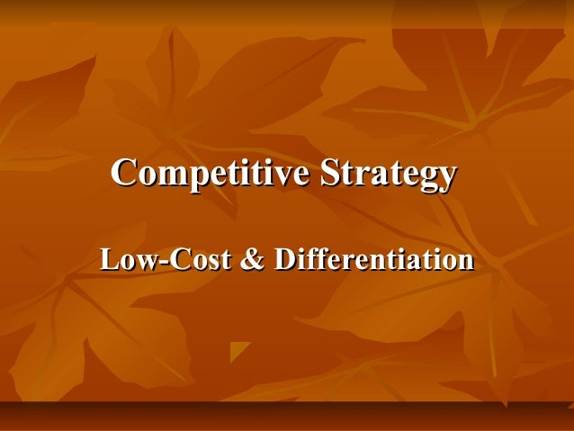 Competitive Strategy Low-Cost & Differentiation