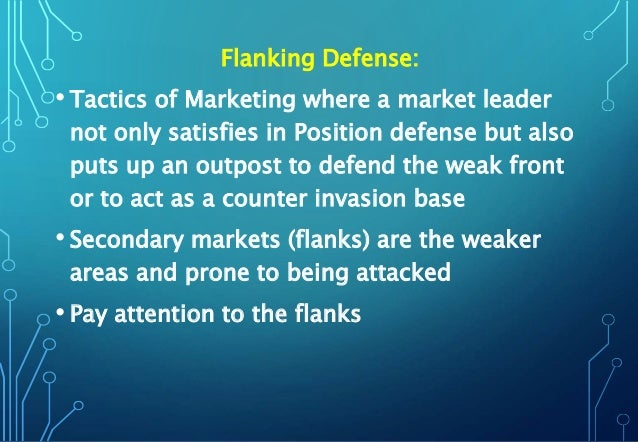 Flanking Defense: • Tactics of Marketing where a market leader not only satisfies in Position defense but also puts up an ...