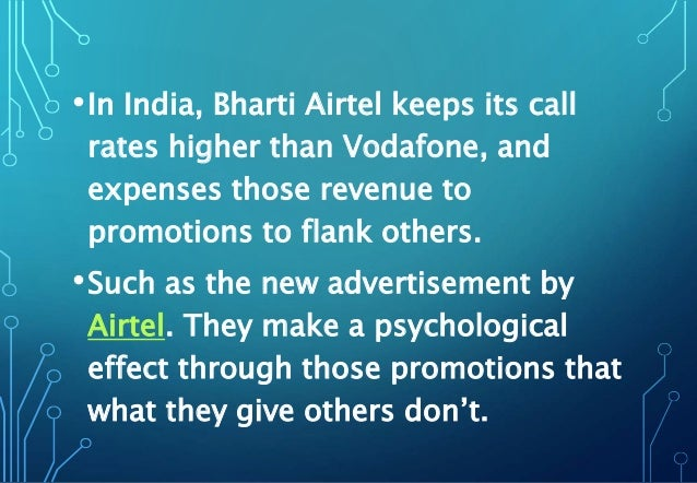 •In India, Bharti Airtel keeps its call rates higher than Vodafone, and expenses those revenue to promotions to flank othe...