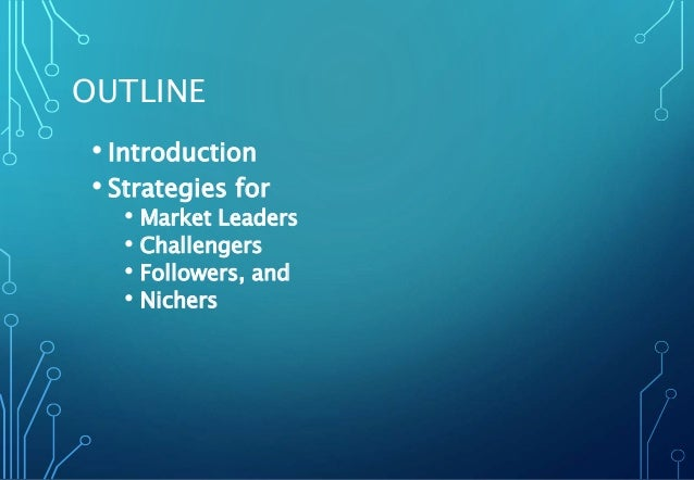OUTLINE • Introduction • Strategies for • Market Leaders • Challengers • Followers, and • Nichers