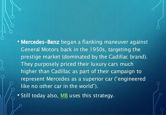 • Mercedes-Benz began a flanking maneuver against General Motors back in the 1950s, targeting the prestige market (dominat...