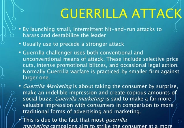 GUERRILLA ATTACK • By launching small, intermittent hit-and-run attacks to harass and destabilize the leader • Usually use...