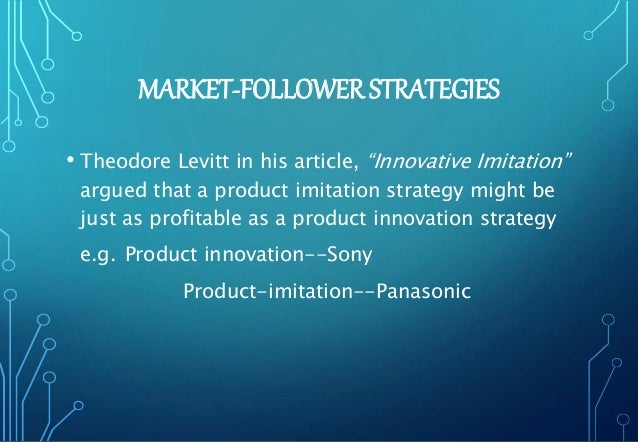 """MARKET-FOLLOWER STRATEGIES • Theodore Levitt in his article, """"Innovative Imitation"""" argued that a product imitation strate..."""
